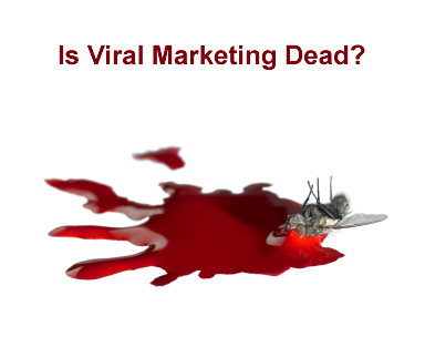 Is Viral Marketing Dead?
